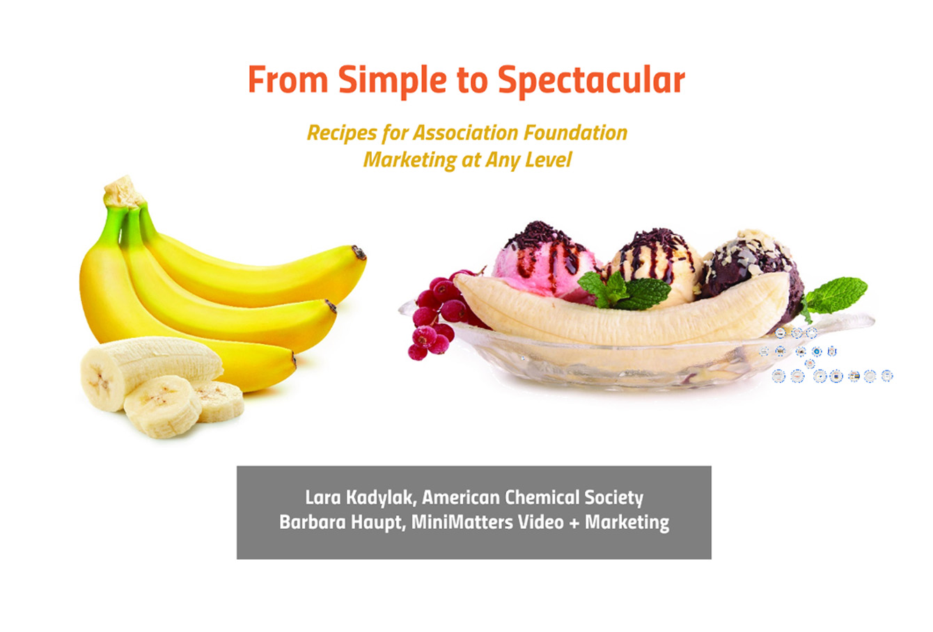 AFG Presentation From Simple to Spectacular Recipes for Association Foundation Marketing at Any Level by Barbara Haupt and Lara Kadylak 5 15 19 AFG Simple to Spectacular Recipes for Association Foundation Marketing at any Level %page