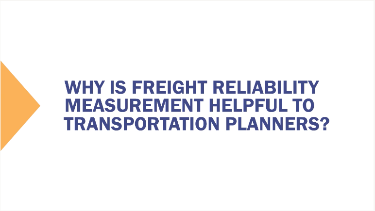 Why freight reliability helpful to transportation planners